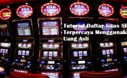Tutorial Daftar Situs Slot Terpercaya Menggunakan Uang Asli