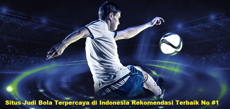 Situs Judi Bola Terpercaya di Indonesia Rekomendasi Terbaik No #1